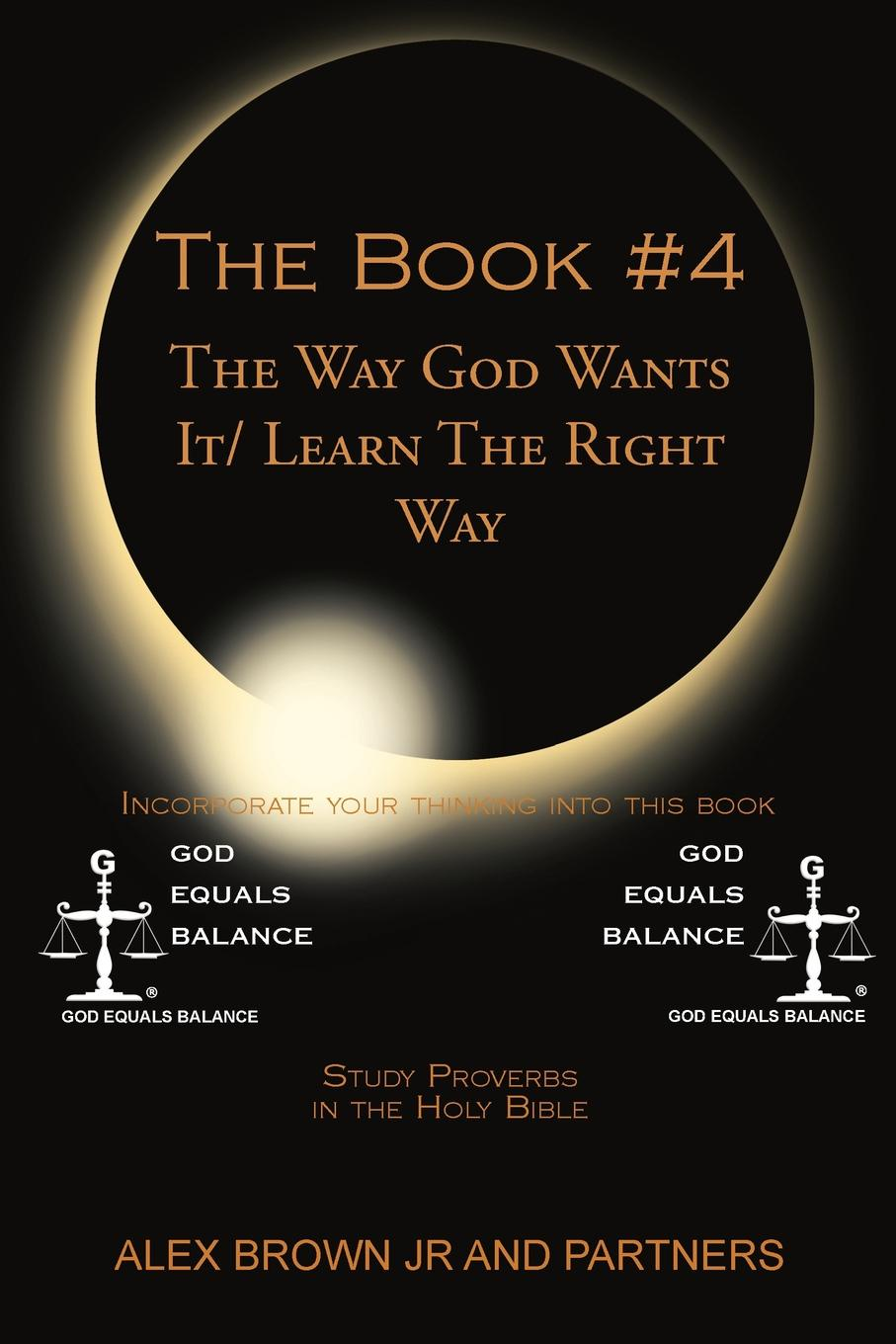 Alex Brown Jr, Partners The Book # 4 The Way God Wants It/ Learn The Right Way. Study Proverbs in the Holy Bible the holy bible