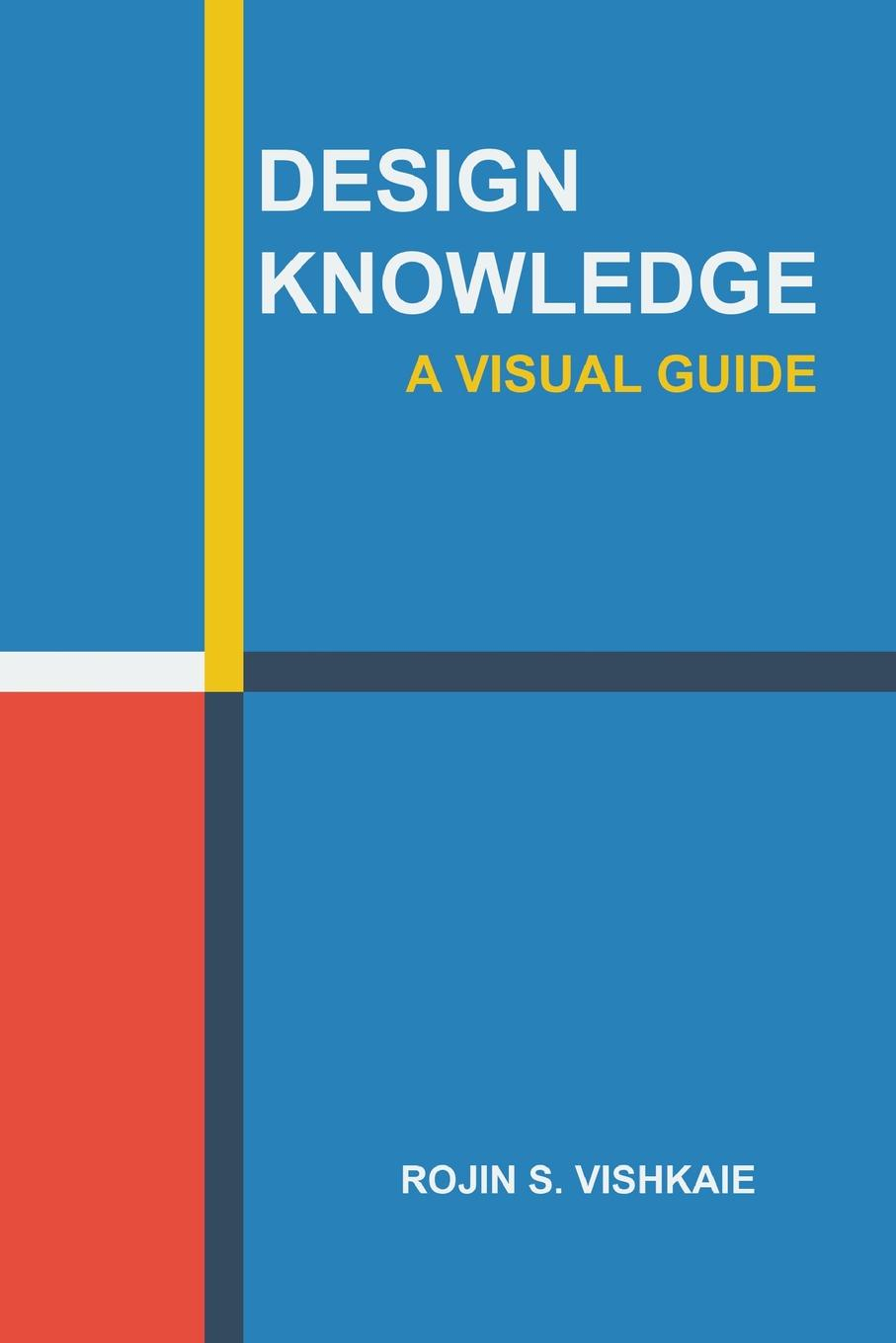 Rojin S. Vishkaie Design Knowledge. A Visual Guide colour a visual history