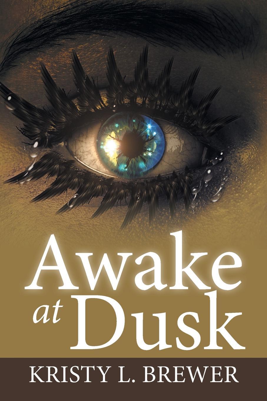 Kristy L. Brewer Awake at Dusk