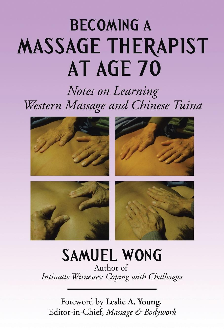 Samuel Wong Becoming a Massage Therapist at Age 70. Notes on Learning Western Massage and Chinese Tuina 12cups chinese medical vacuum body cupping massage set portable health massage therapy kit