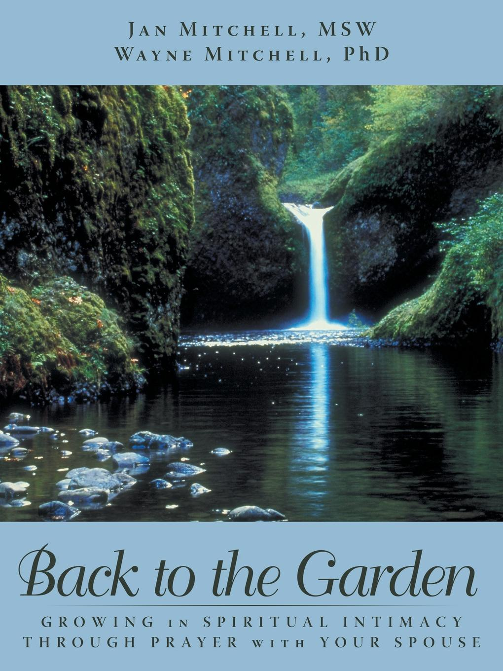 Jan Mitchell MSW Wayne Mitchell PhD BACK TO THE GARDEN. Growing in Spiritual Intimacy through Prayer with Your Spouse jan yager phd jan yager tthe fast track guide to speaking in public