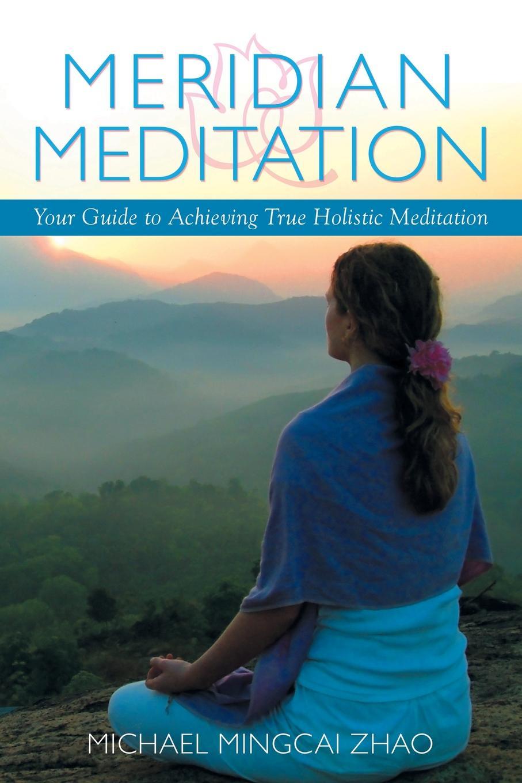 Michael Mingcai Zhao Meridian Meditation. Your Guide to Achieving True Holistic Meditation jewish meditation
