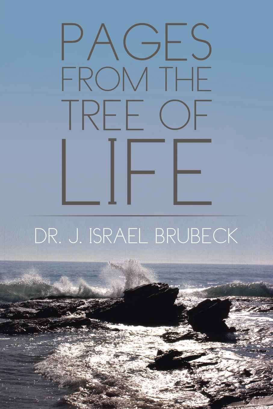 Dr. J. Israel Brubeck Pages from the Tree of Life