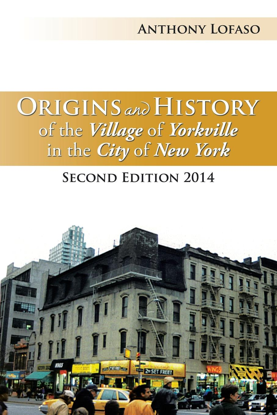 Anthony Lofaso Origins and History of the Village of Yorkville in the City of New York. Second Edition 2014 robert ludlow fowler history of the real property in new york