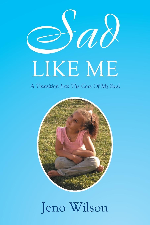 Jeno Wilson Sad Like Me. A Transition Into The Core Of My Soul