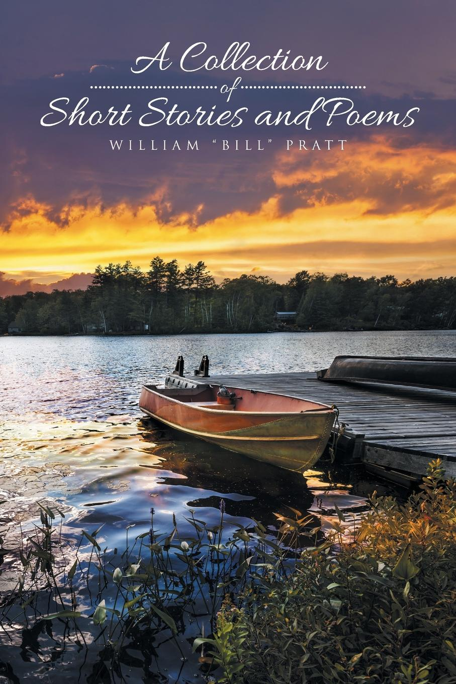 William Bill Pratt A Collection of Short Stories and Poems brittany tempel pretty bird a collection of poems and short stories