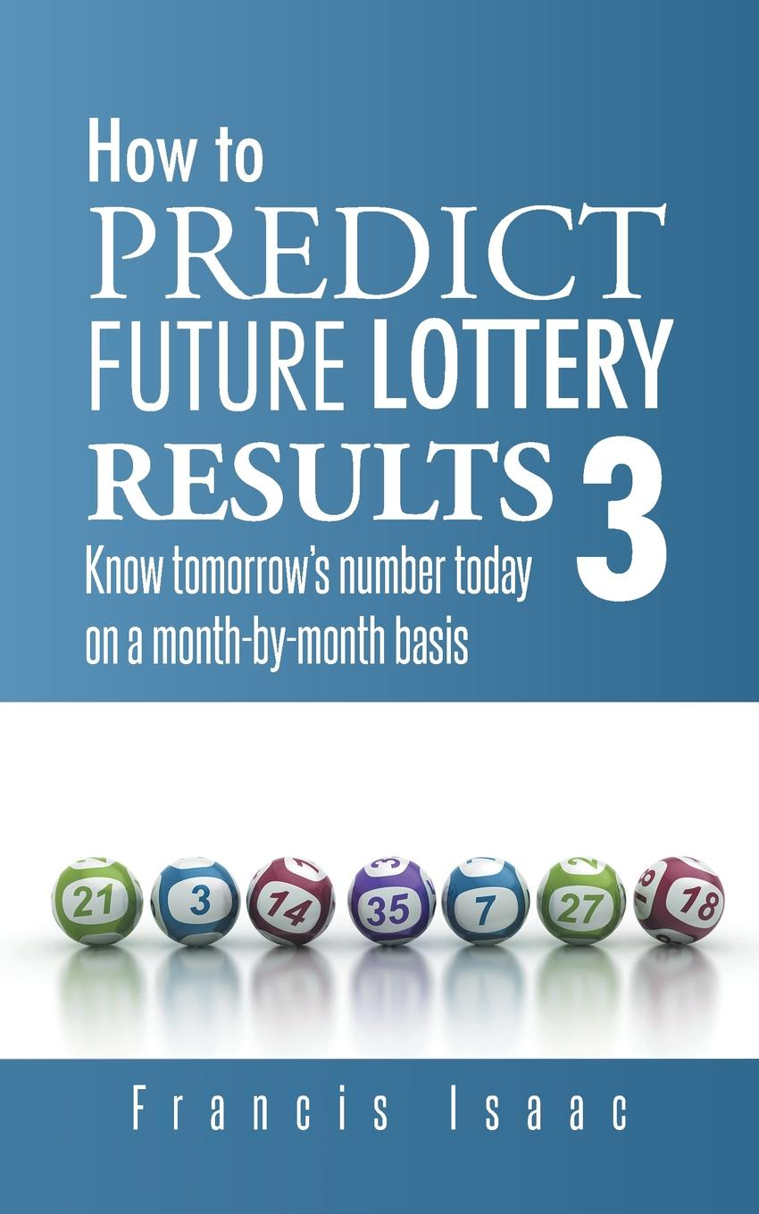 лучшая цена Francis Isaac How to Predict Future Lottery Results Book 3. Know Tomorrow's Number Today on a Month-By-Month Basis