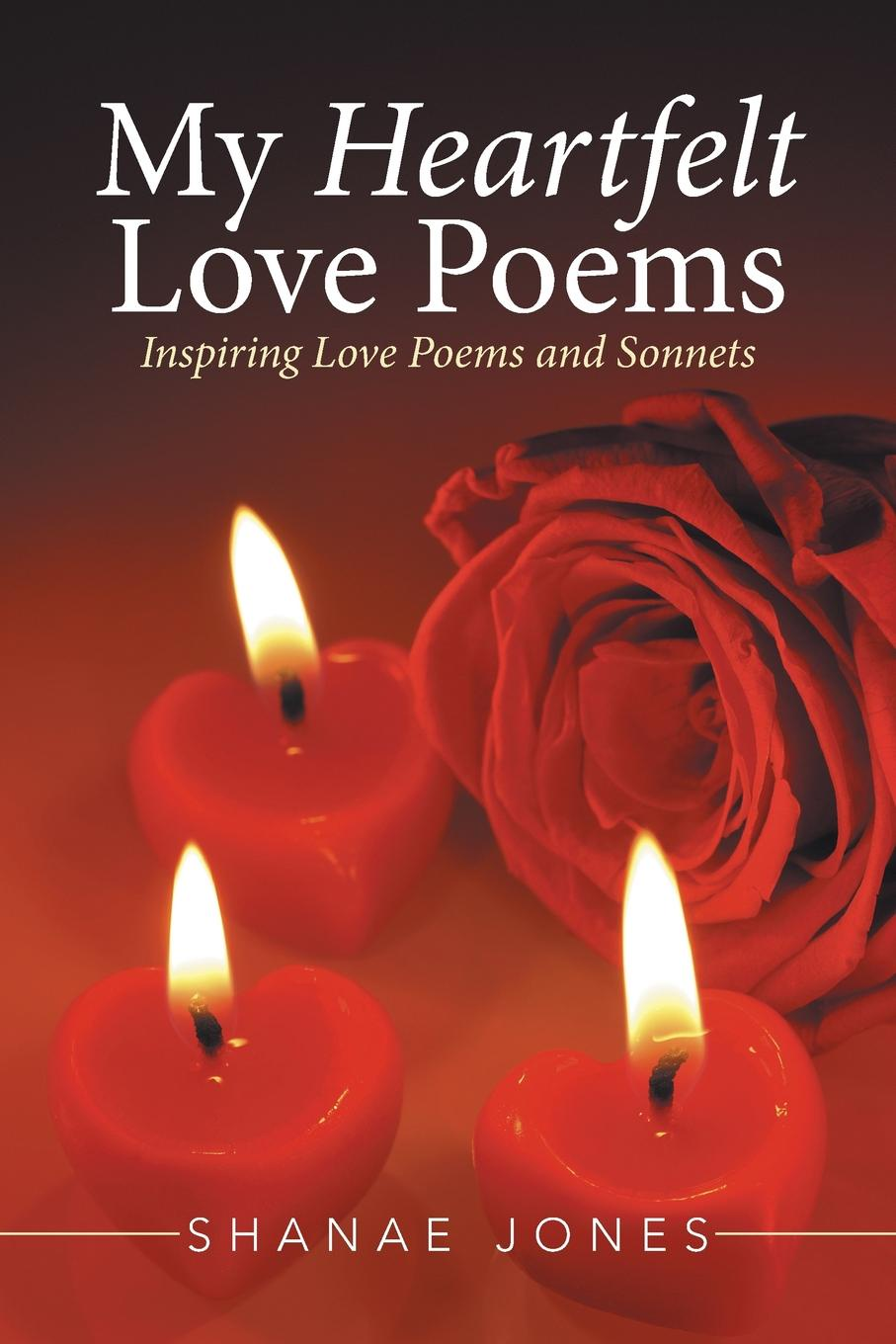 Shanae Jones My Heartfelt Love Poems. Inspiring Love Poems and Sonnets недорго, оригинальная цена