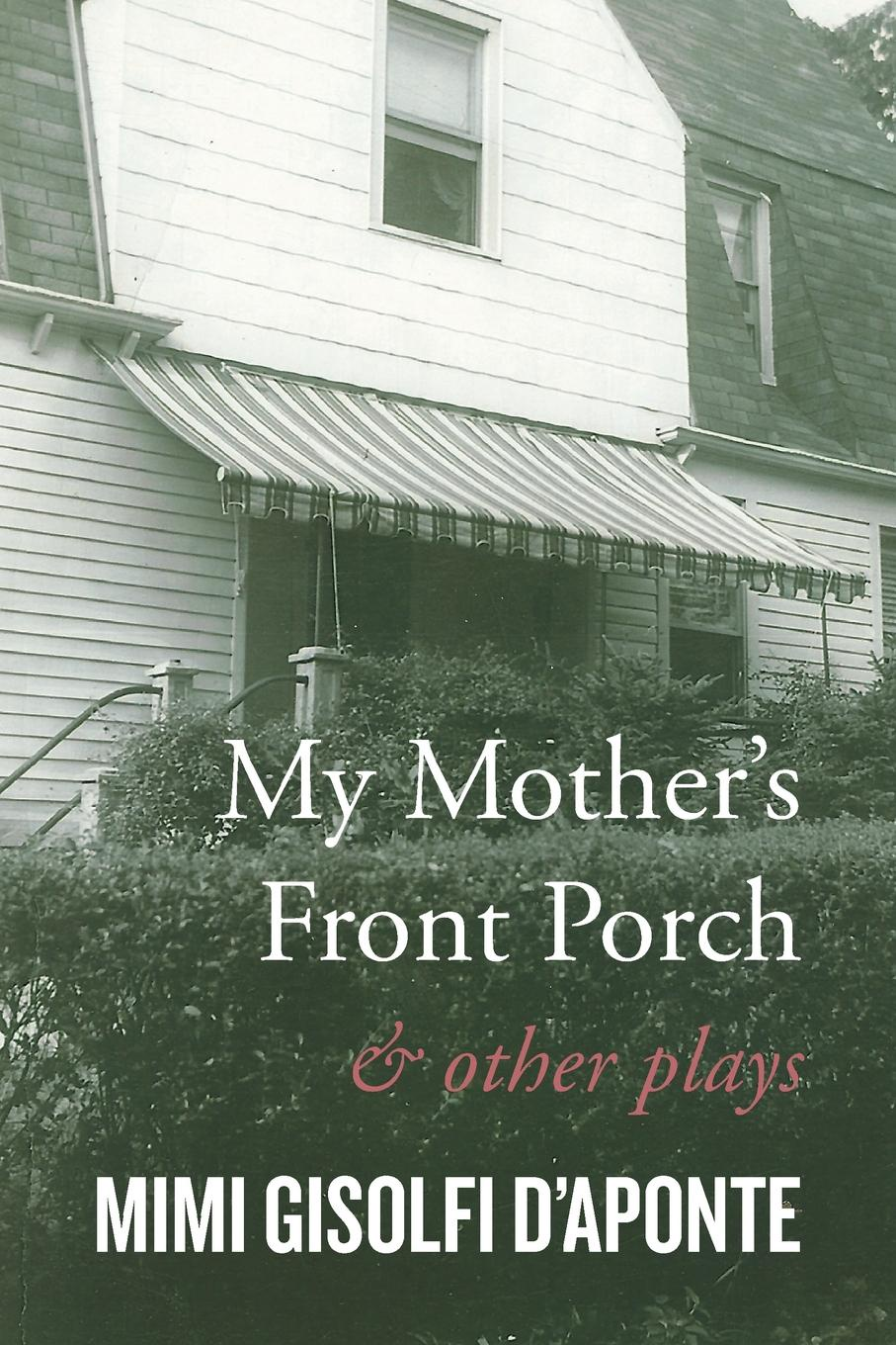 Mimi Gisolfi D'Aponte My Mother's Front Porch. And Other Plays robert wood my front porch view