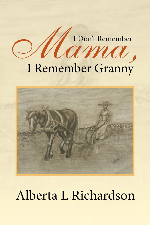 Alberta L. Richardson I Don't Remember Mama, I Remember Granny remember игра на память remember signale