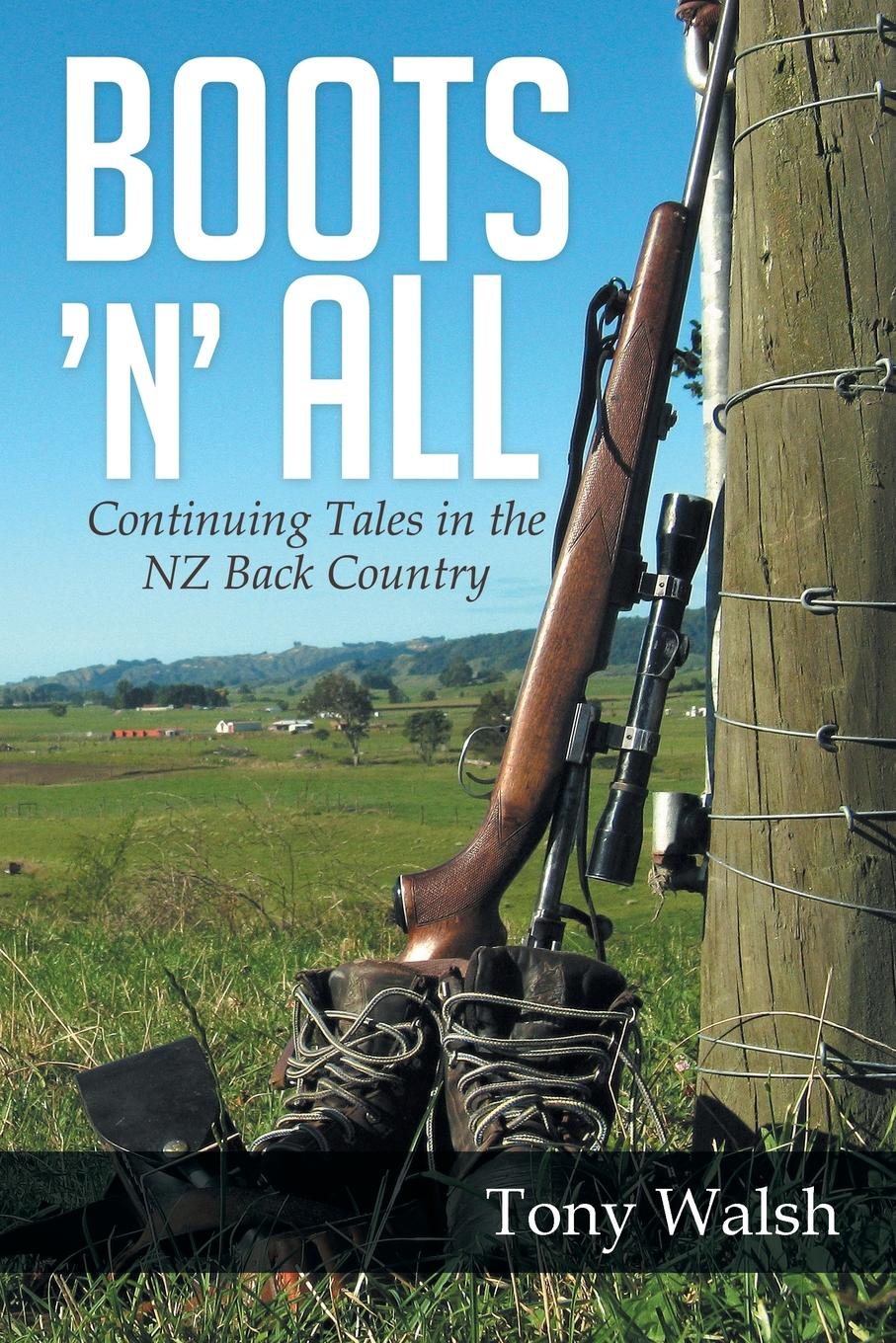 Tony Walsh Boots 'n' All. Continuing Tales in the Nz Back Country цены