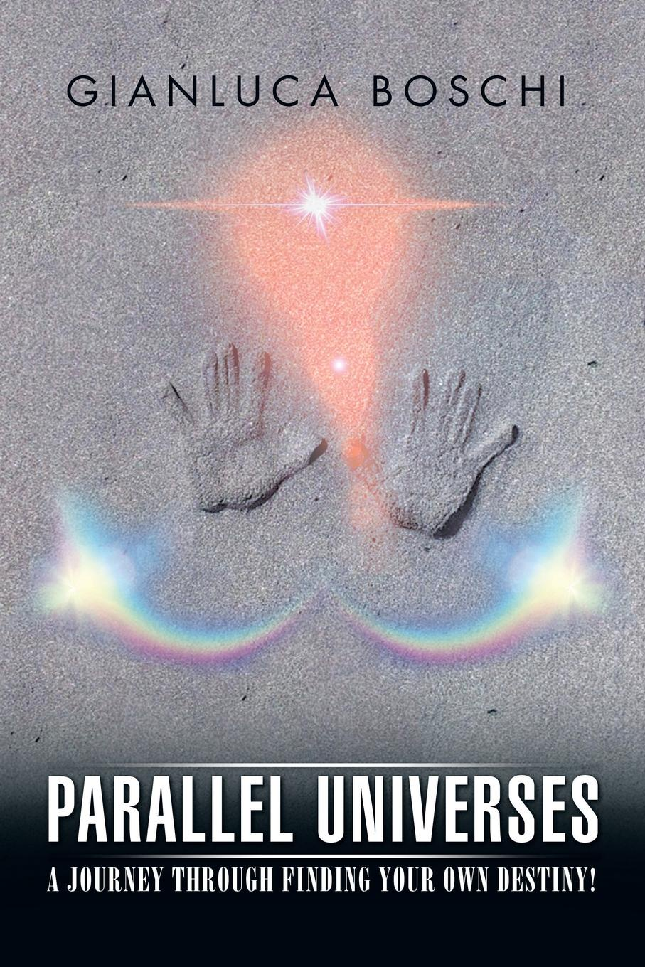 Gianluca Boschi Parallel Universes. A Journey Through Finding Your Own Destiny! barbara sinor finding destiny