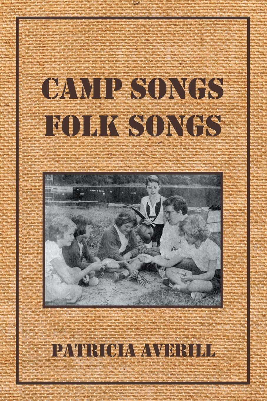 Patricia Averill Camp Songs, Folk Songs коллектив авторов folk songs from somerset