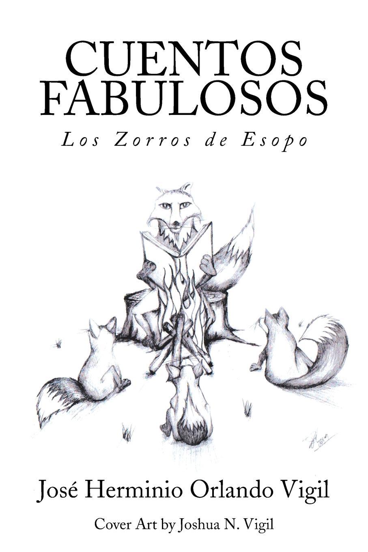 Jose Herminio Orlando Vigil CUENTOS FABULOSOS. Los Zorros de Esopo cuentos completos