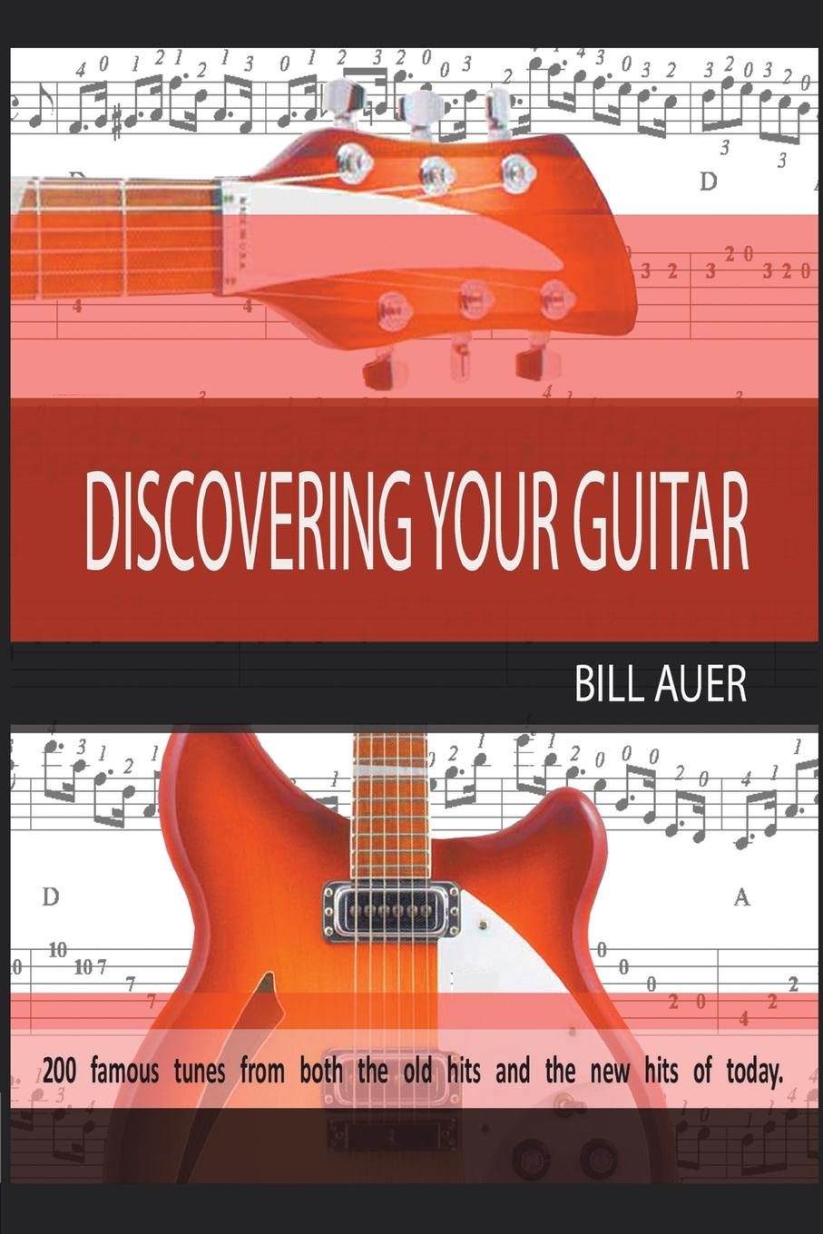 Bill Auer Discovering Your Guitar. Famous Tunes before 2000 and After 2000 to Now недорго, оригинальная цена