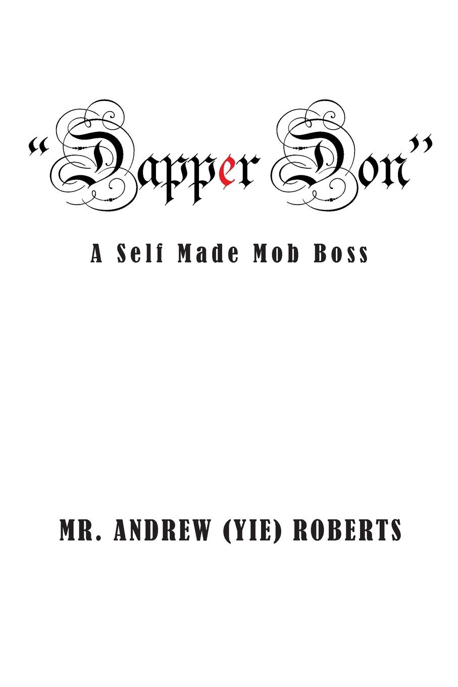 Mr. Andrew (Yie) Roberts Dapper Don. A Self Made Mob Boss mr andrew yie roberts pitts