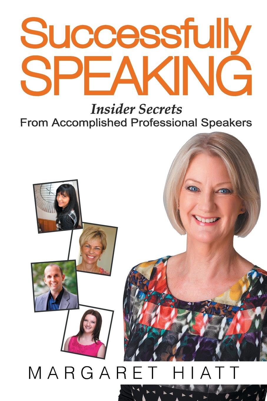 Margaret Hiatt Successfully Speaking. Insider Secrets From Accomplished Professional Speakers bill roiter beyond work how accomplished people retire successfully