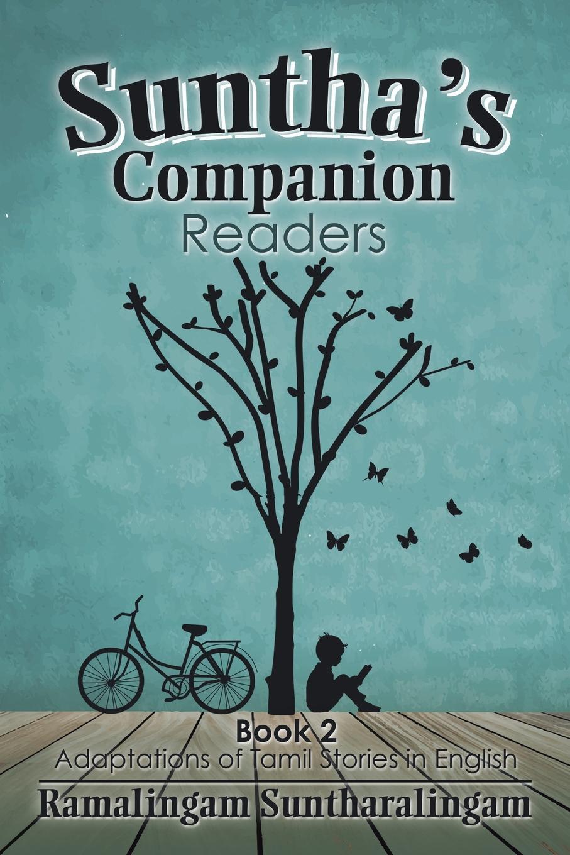 Ramalingam Suntharalingam Suntha's Companion Readers. Book 2 Adaptations of Tamil Stories in English цены