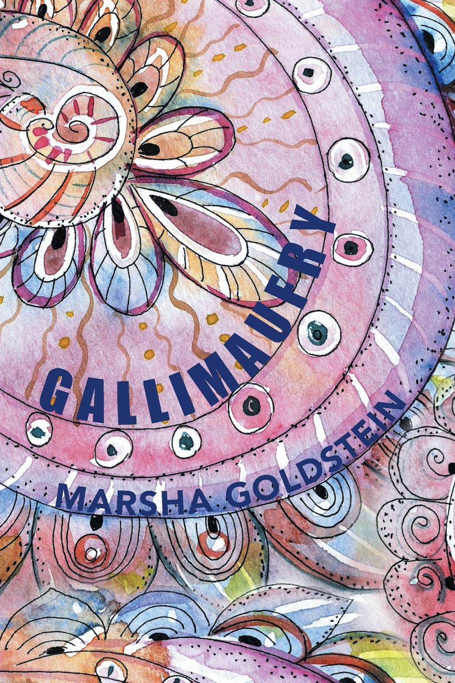 Marsha Goldstein GALLIMAUFRY. A COLLECTION OF SHORT STORIES, POEMS, LYRICS, MEMOIRS AND RANTS brittany tempel pretty bird a collection of poems and short stories