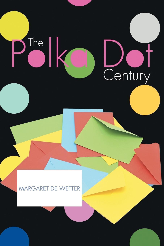 Margaret B. de Wetter The Polka Dot Century the dot