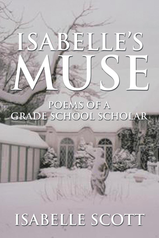 Isabelle Scott Isabelle's Muse. Poems of a Grade School Scholar цены
