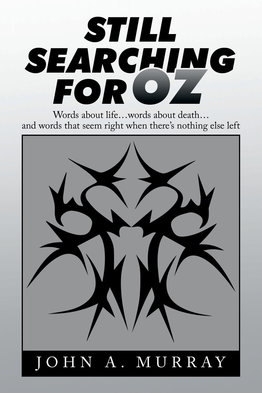 John A. Murray Still Searching for Oz. Words About Life . . . Words About Death . . . and Words That Seem Right When There's Nothing Else Left murray w key words 12b mountain adventure