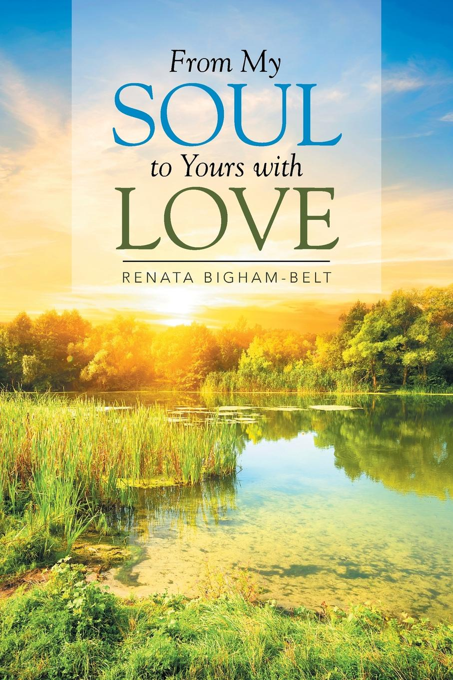 Фото - Renata Bigham-Belt From My Soul to Yours with Love leslie e stern images from my soul