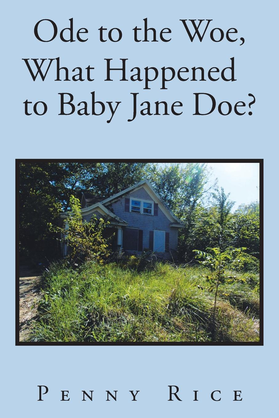 Penny Rice Ode to the Woe, What Happened to Baby Jane Doe? woe is i jr