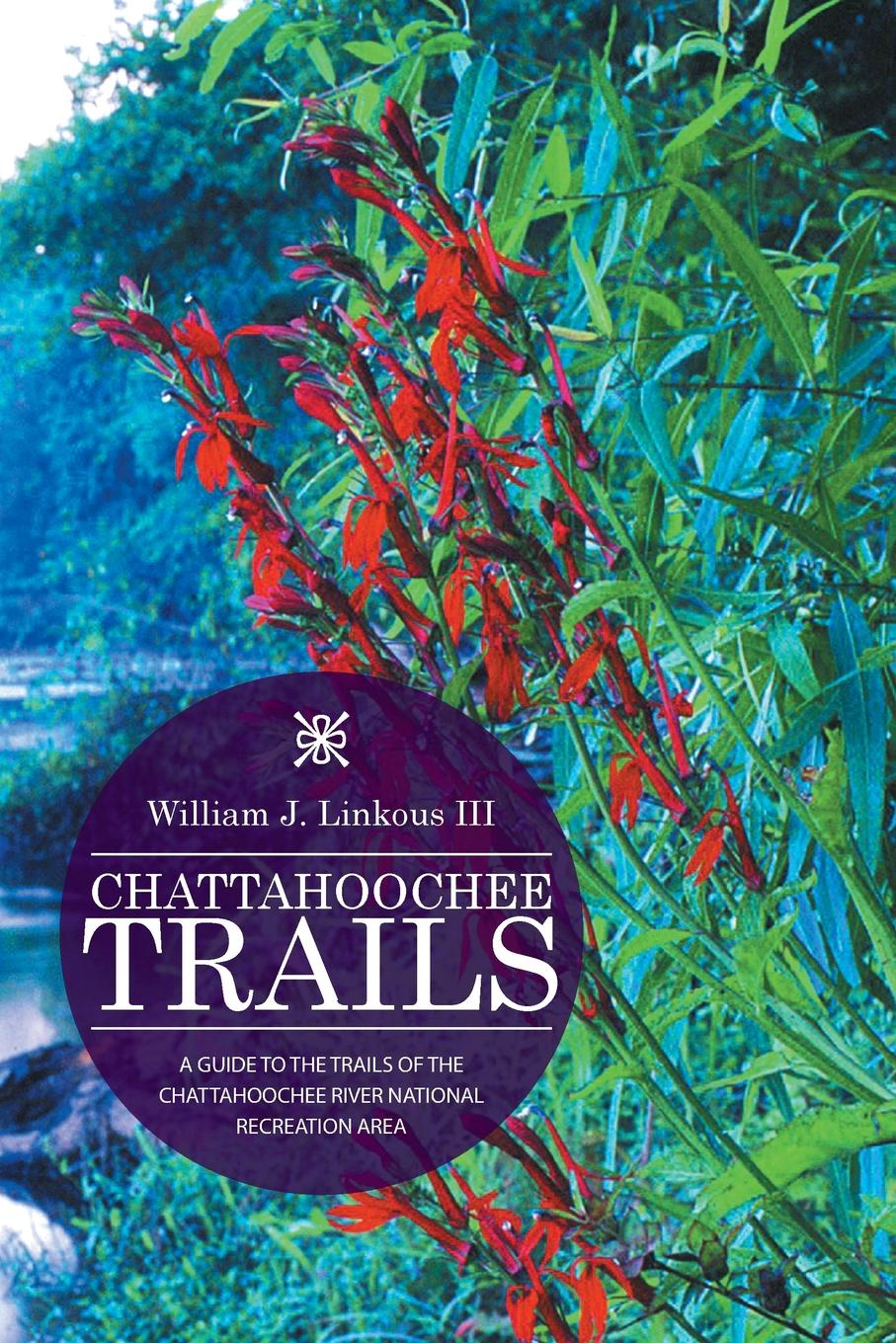 William J. Linkous III CHATTAHOOCHEE TRAILS. A GUIDE TO THE TRAILS OF THE CHATTAHOOCHEE RIVER NATIONAL RECREATION AREA