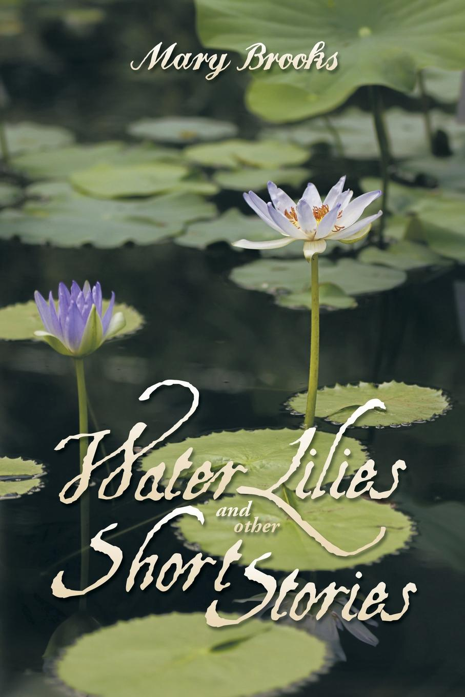 Mary Brooks Water Lilies and other short stories mary brooks water lilies and other short stories