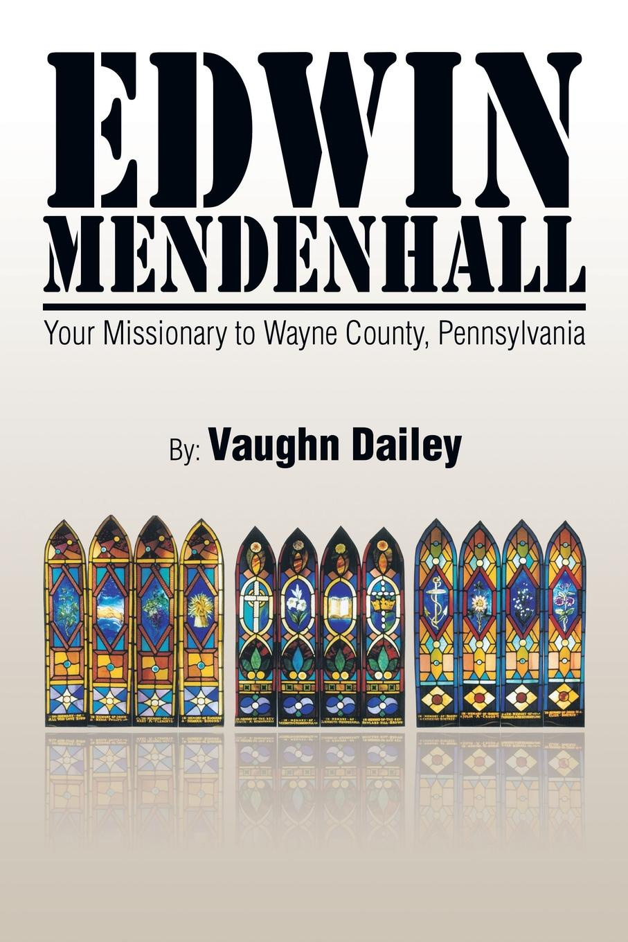 Vaughn Dailey Edwin Mendenhall. Your Missionary to Wayne County, Pennsylvania