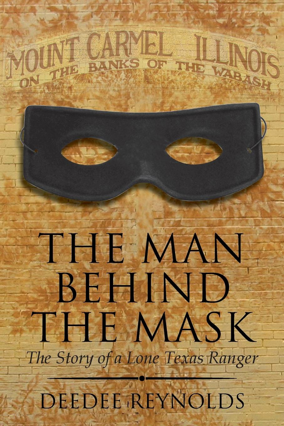 Deedee Reynolds The Man Behind the Mask. The Story of a Lone Texas Ranger carol finch texas ranger runaway heiress