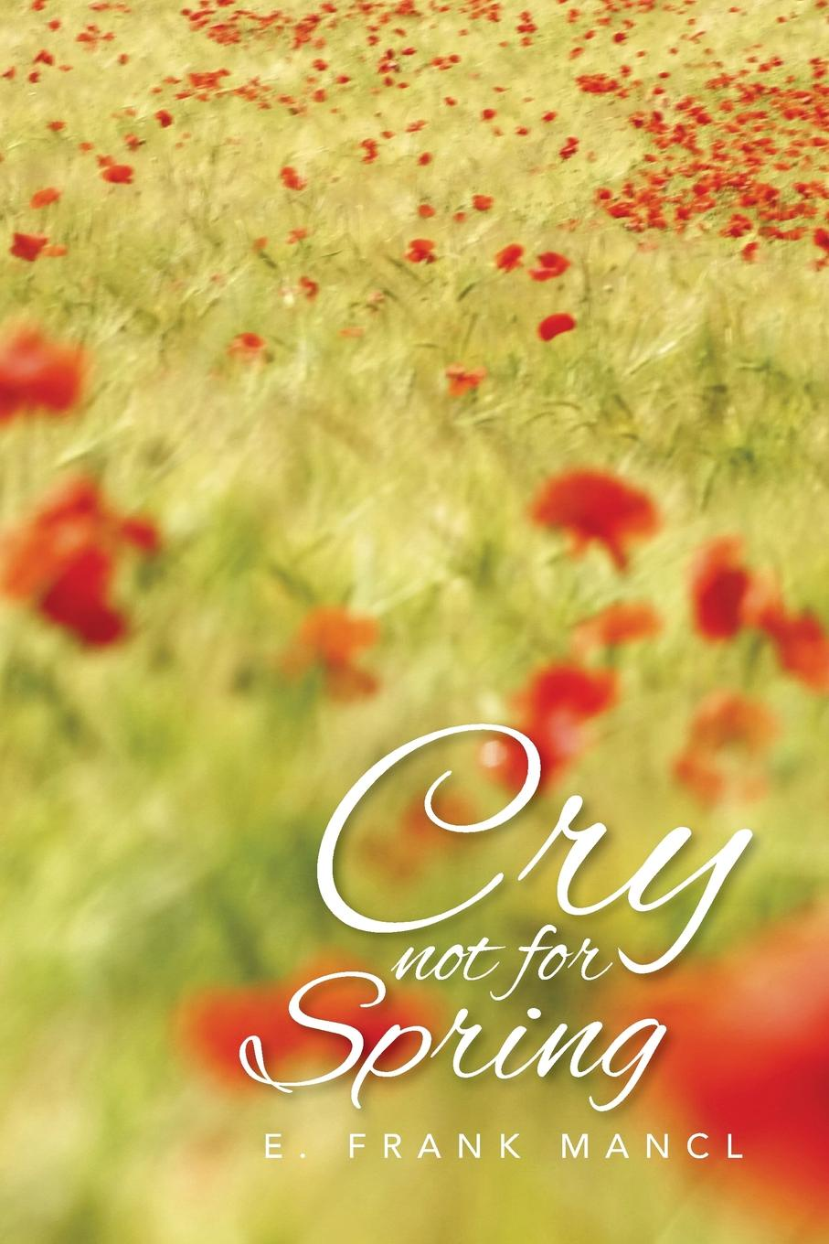 E Frank Mancl Cry Not for Spring