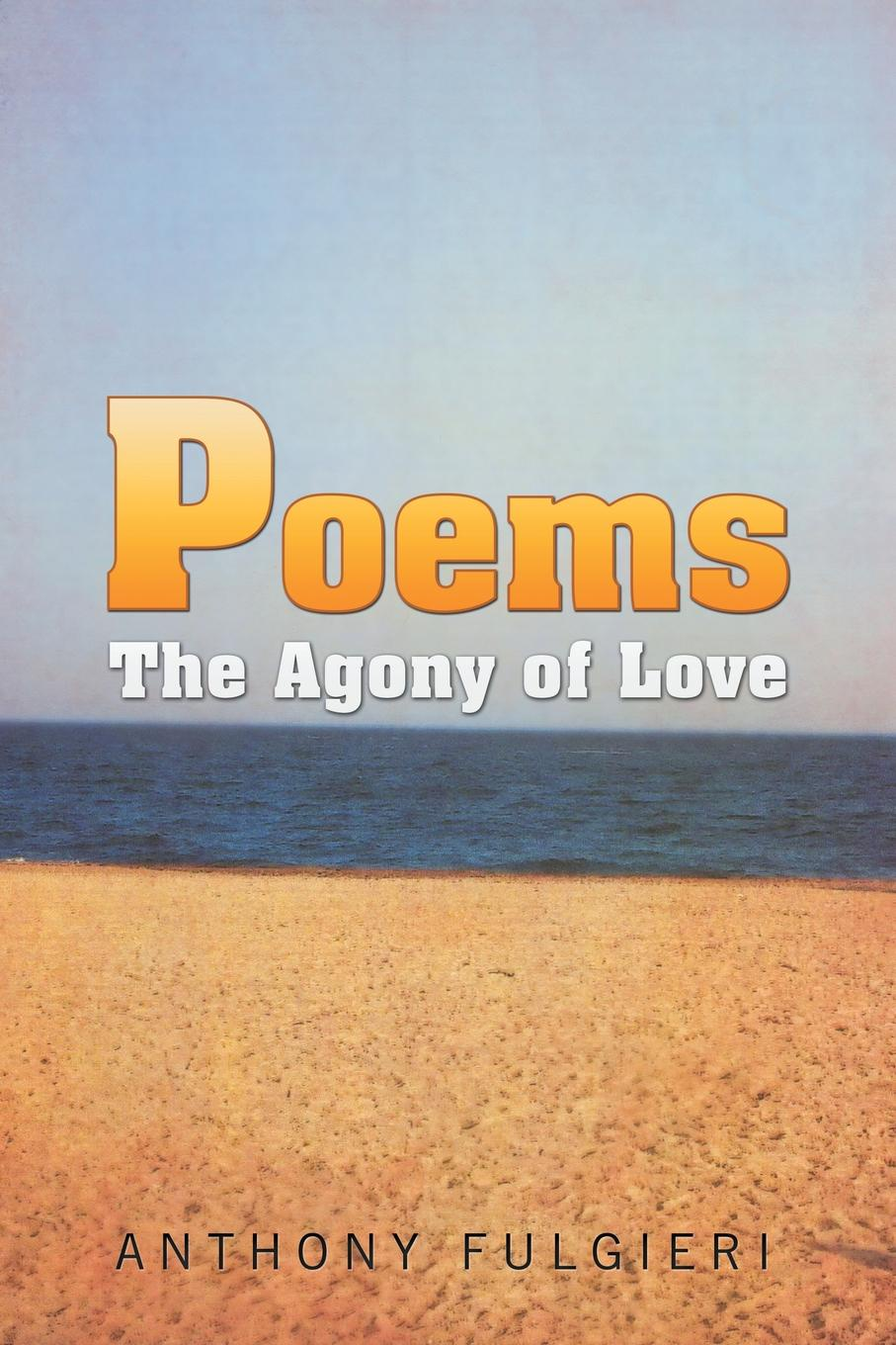 Anthony Fulgieri Poems. The Agony of Love love poems of rumi