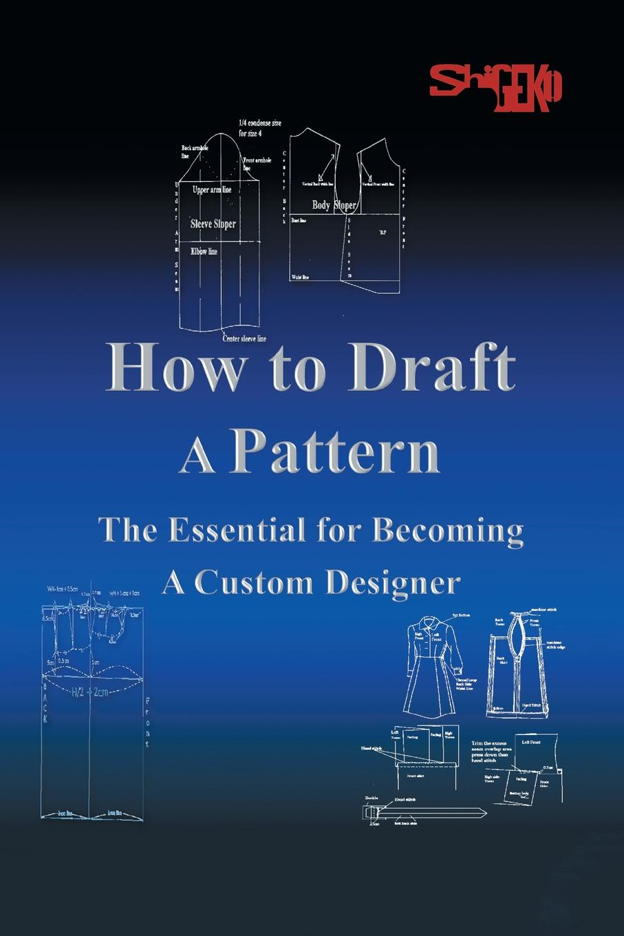 Shigeko Rustin How To Draft A Pattern. The Essential Guide to Custom Design geoff daniels essential guide to blood groups
