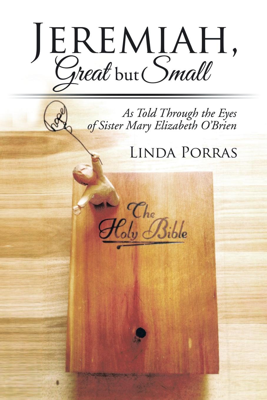 Linda Porras Jeremiah, Great But Small. As Told Through the Eyes of Sister Mary Elizabeth O'Brien george hill bottome an unvested sister recollections of mary wiltse
