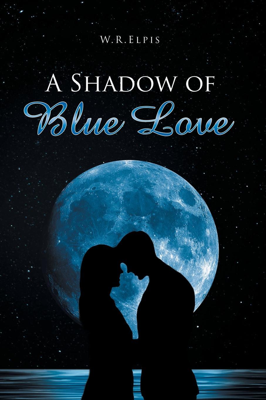 W.R. Elpis A SHADOW OF BLUE LOVE