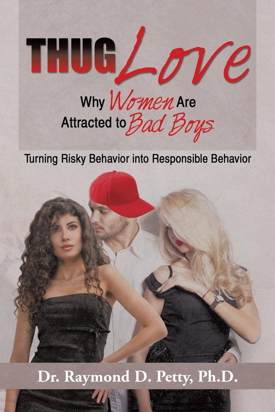 Raymond D. Petty Thug Love. Why Women Are Attracted to Bad Boys