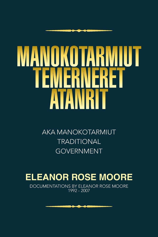 Eleanor Rose Moore Manokotarmiut Temerneret Atanrit. Aka Traditional Government
