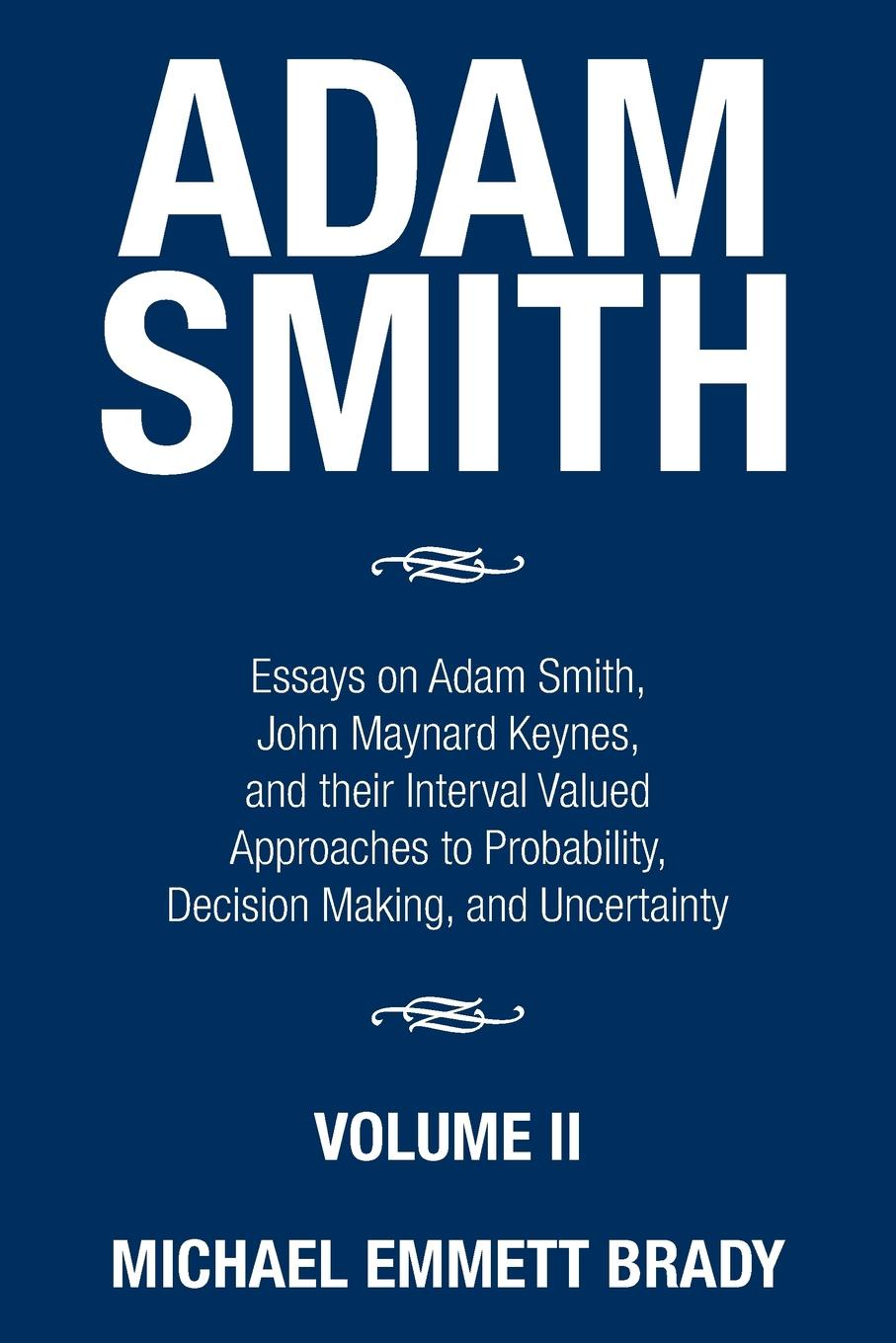 Michael Emmett Brady Adam Smith. Essays on Adam Smith, John Maynard Keynes, and their Interval Valued Approaches to Probability, Decision Making, and Uncertainty lina laubisch debate about alternative monetary systems silvio gesell john maynard keynes irving fisher