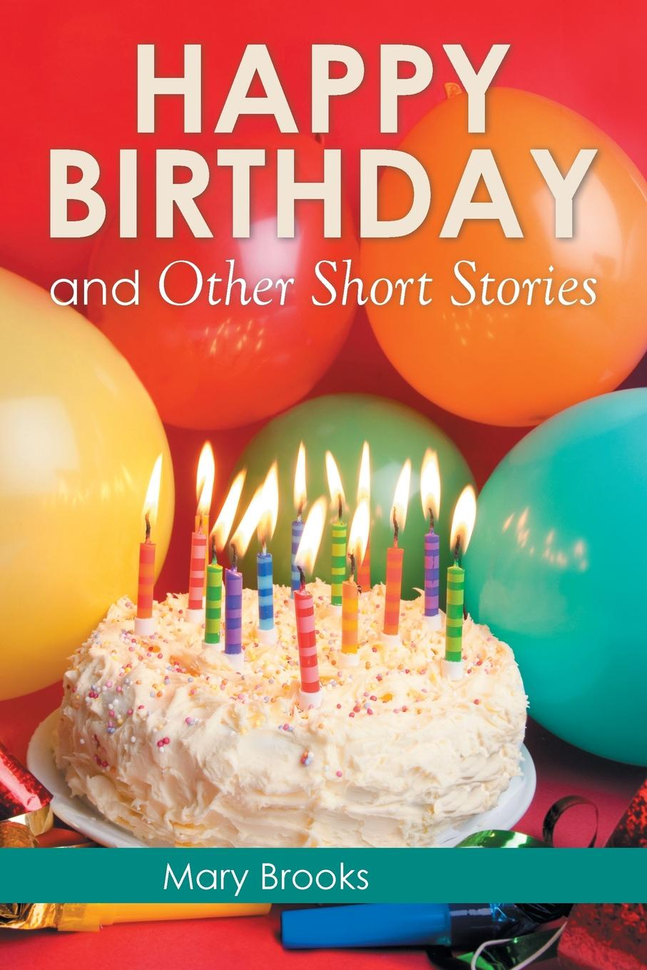 Mary Brooks Happy Birthday and Other Short Stories mary brooks water lilies and other short stories