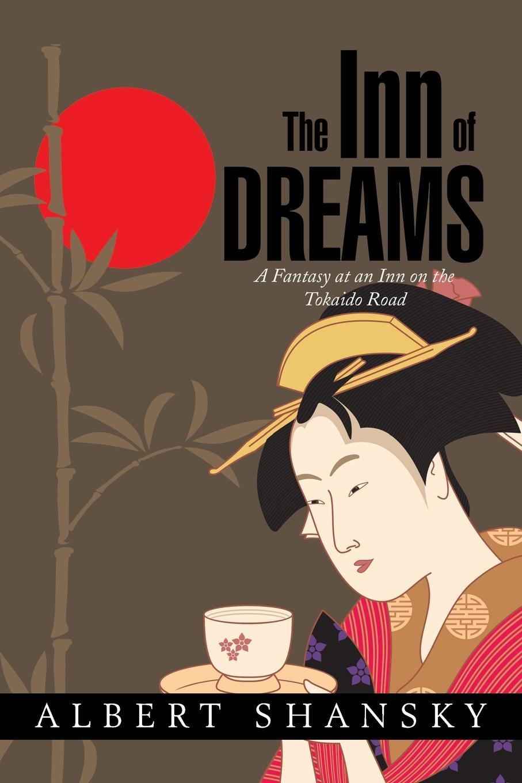 Albert Shansky The Inn of Dreams. A Fantasy at an Inn on the Tokaido Road