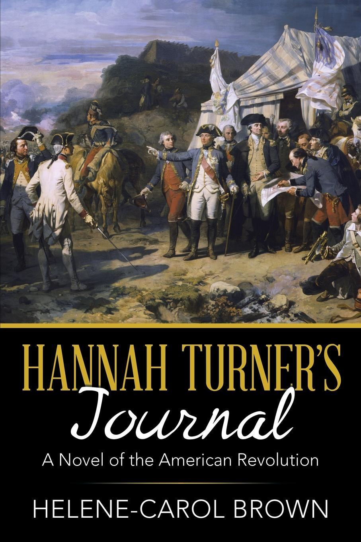 Helene-Carol Brown Hannah Turners Journal. A Novel of the American Revolution