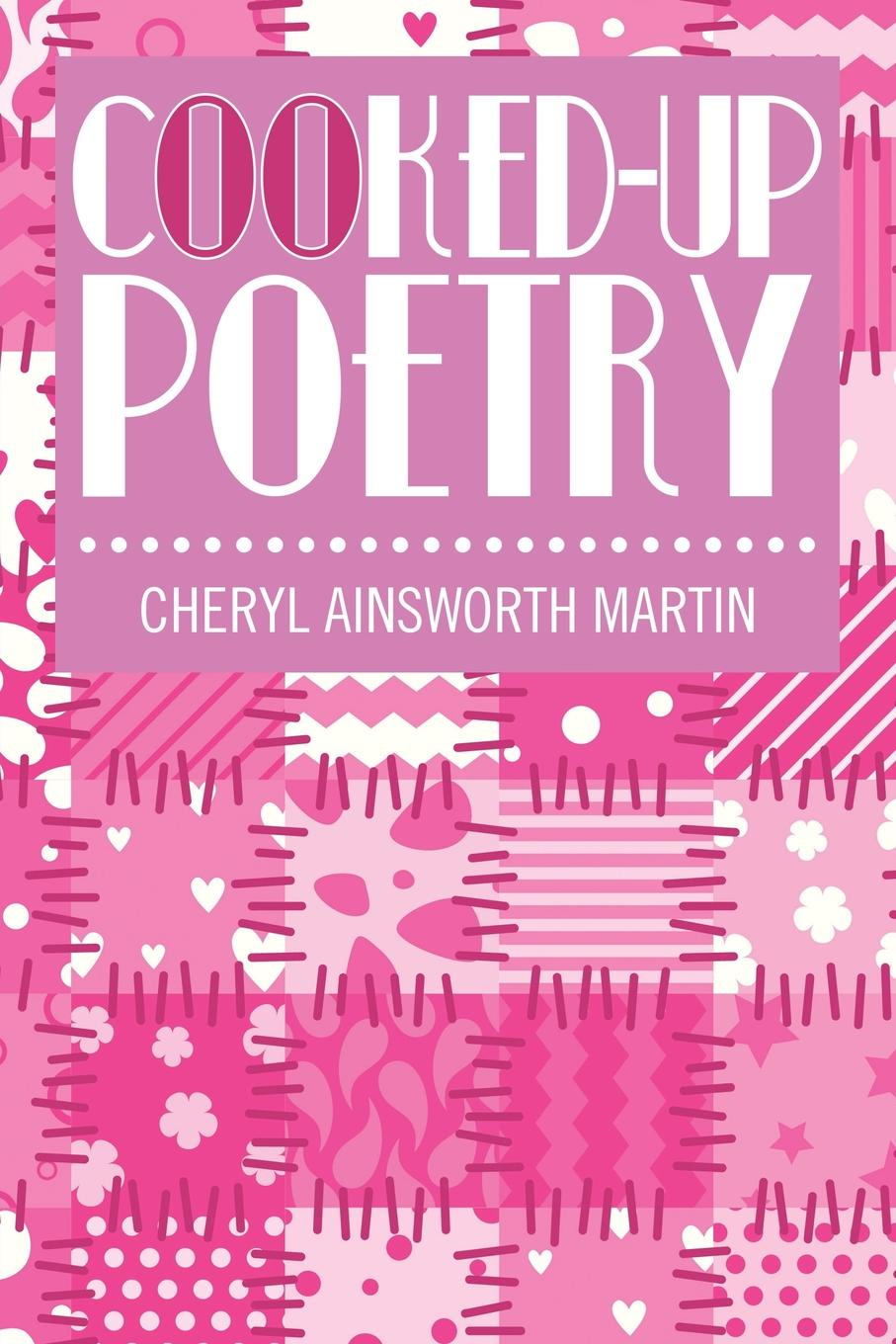 Cheryl Ainsworth Martin Cooked-Up Poetry