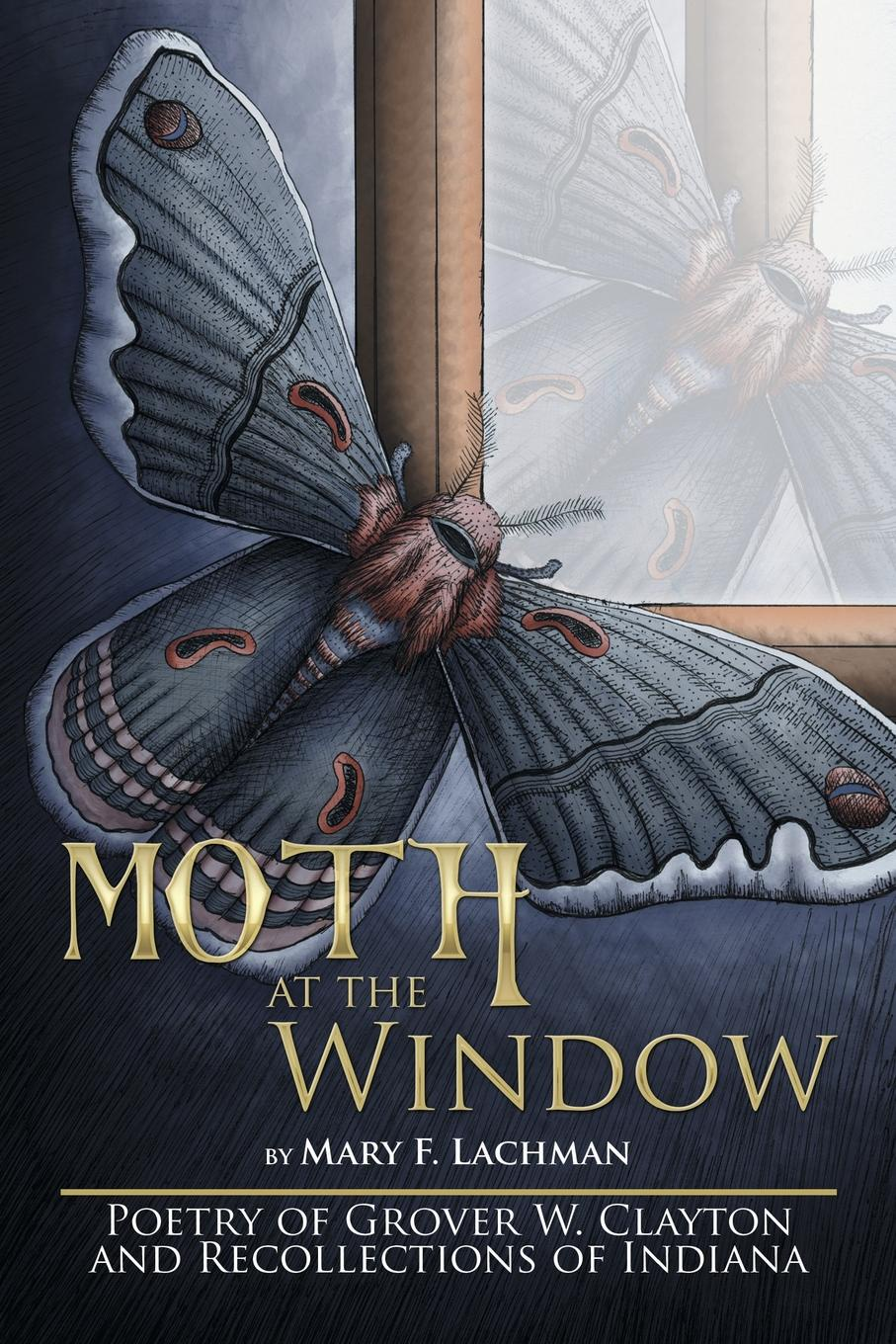Mary F. Lachman Moth at the Window. Poetry of Grover W. Clayton and Recollections of Indiana george hill bottome an unvested sister recollections of mary wiltse