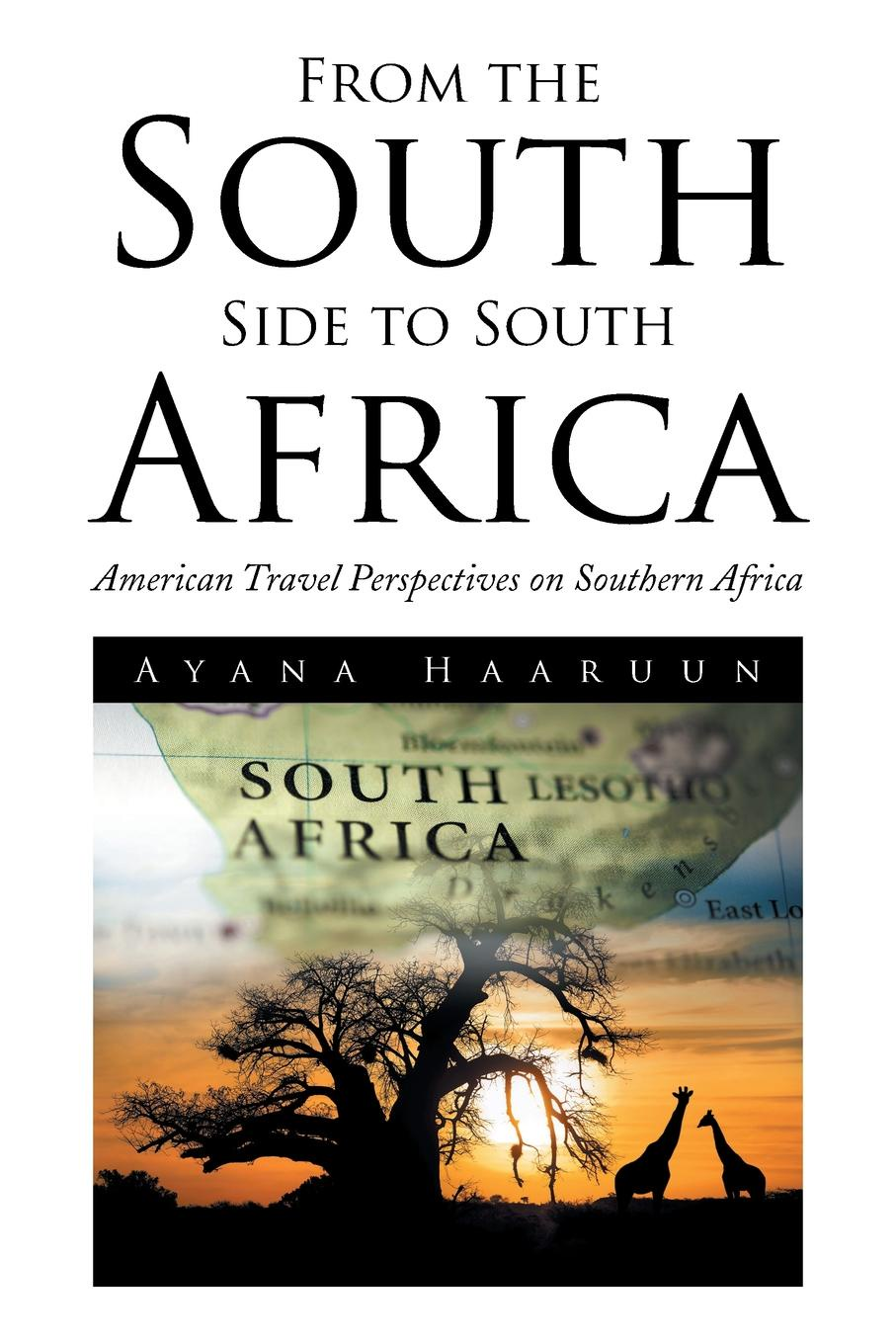 Ayana Haaruun From the South Side to South Africa. American Travel Perspectives on Southern Africa ion miclea africa