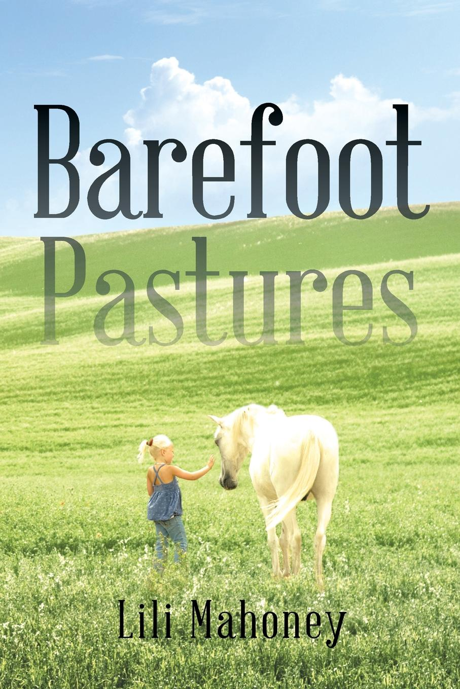Lili Mahoney Barefoot Pastures. Book One barefoot over stones