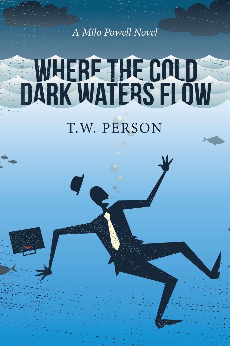 T.W. Person Where the Cold Dark Waters Flow. A Milo Powell Novel printio dark flow