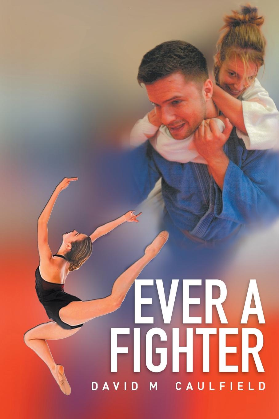 David M. Caulfield Ever a Fighter. The Adventures of Katherine Wilkinson marcus blake ring of warriors making a fighter