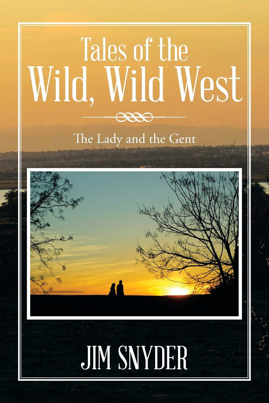 Jim Snyder Tales of the Wild, Wild West. The Lady and the Gent nauti and wild